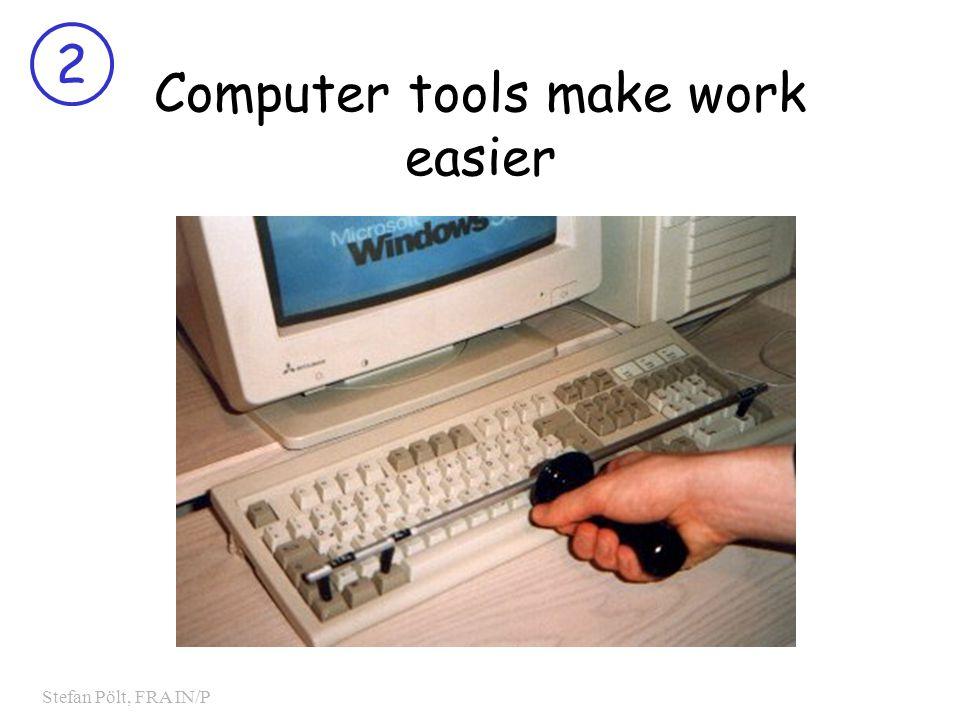 2 Stefan Pölt, FRA IN/P Computer tools make work easier