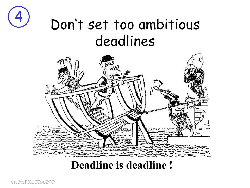 4 Stefan Pölt, FRA IN/P Don't set too ambitious deadlines Deadline is deadline !