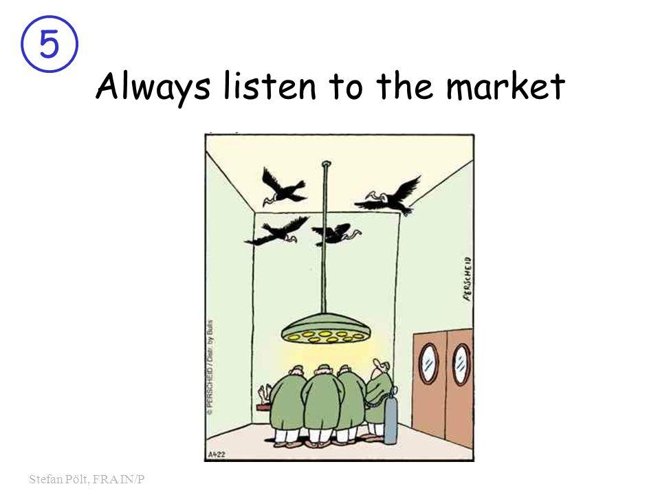 5 Stefan Pölt, FRA IN/P Always listen to the market