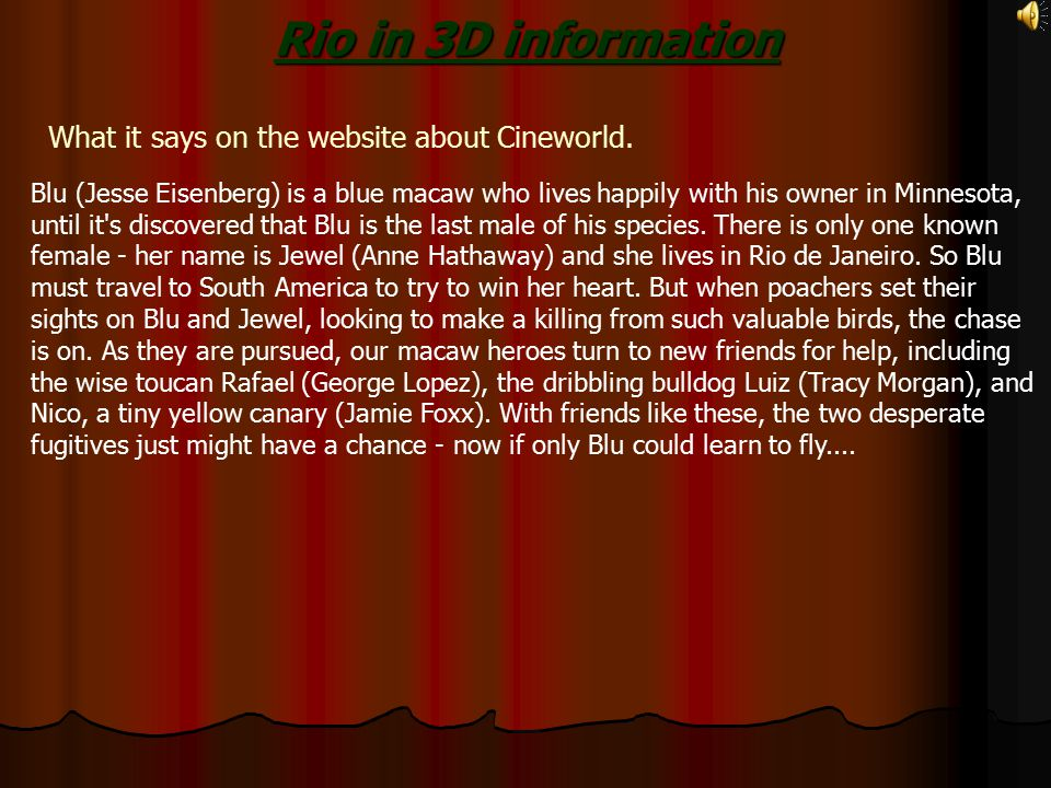 Rio in 3D information What it says on the website about Cineworld.