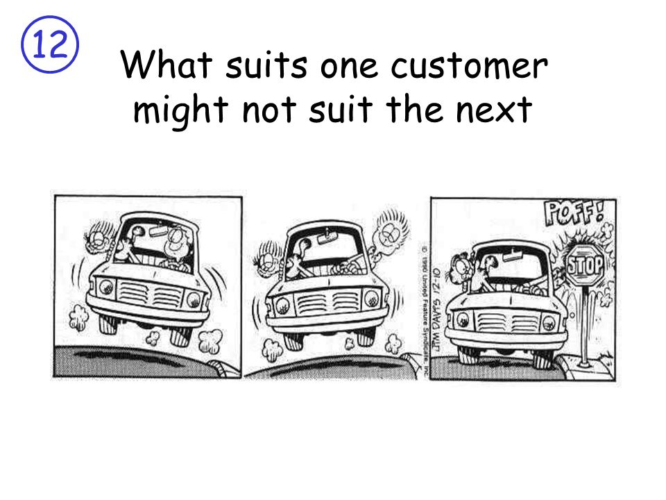 12 What suits one customer might not suit the next
