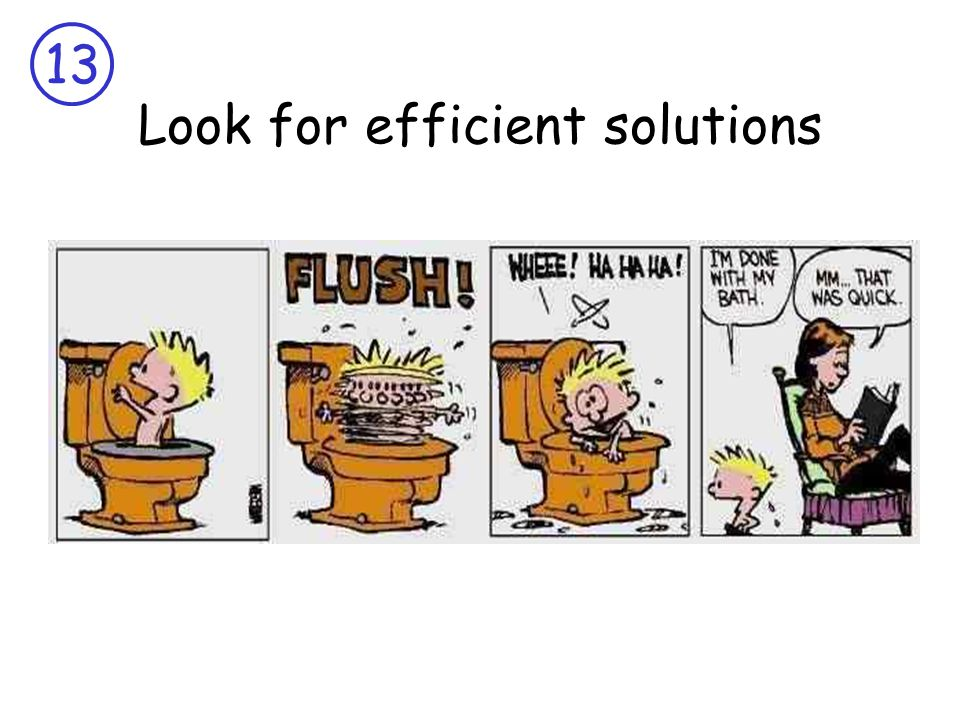 13 Look for efficient solutions