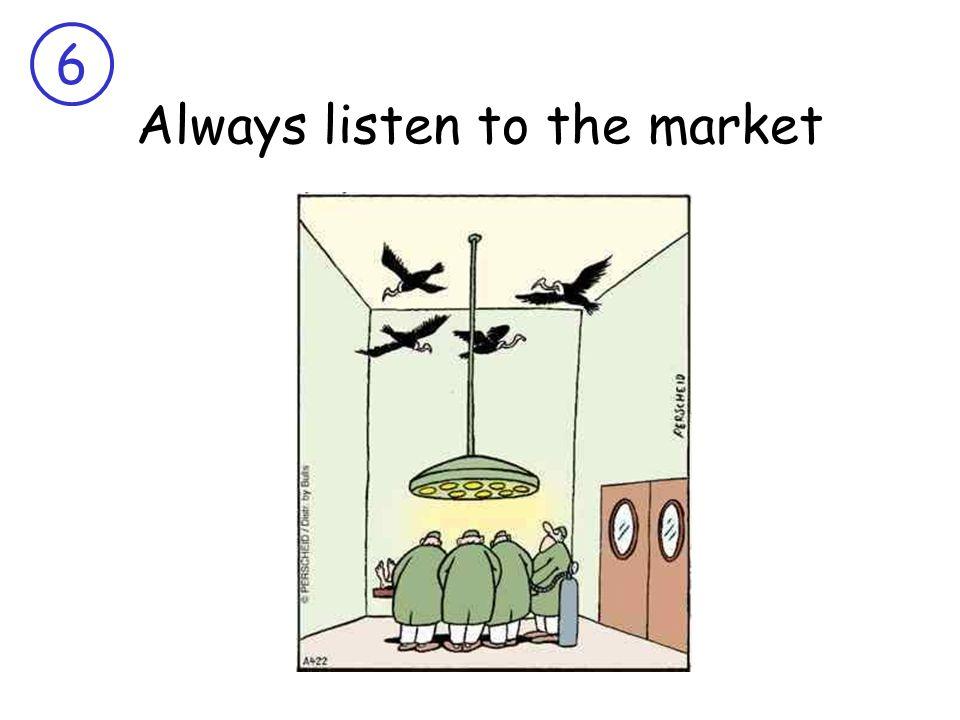 6 Always listen to the market