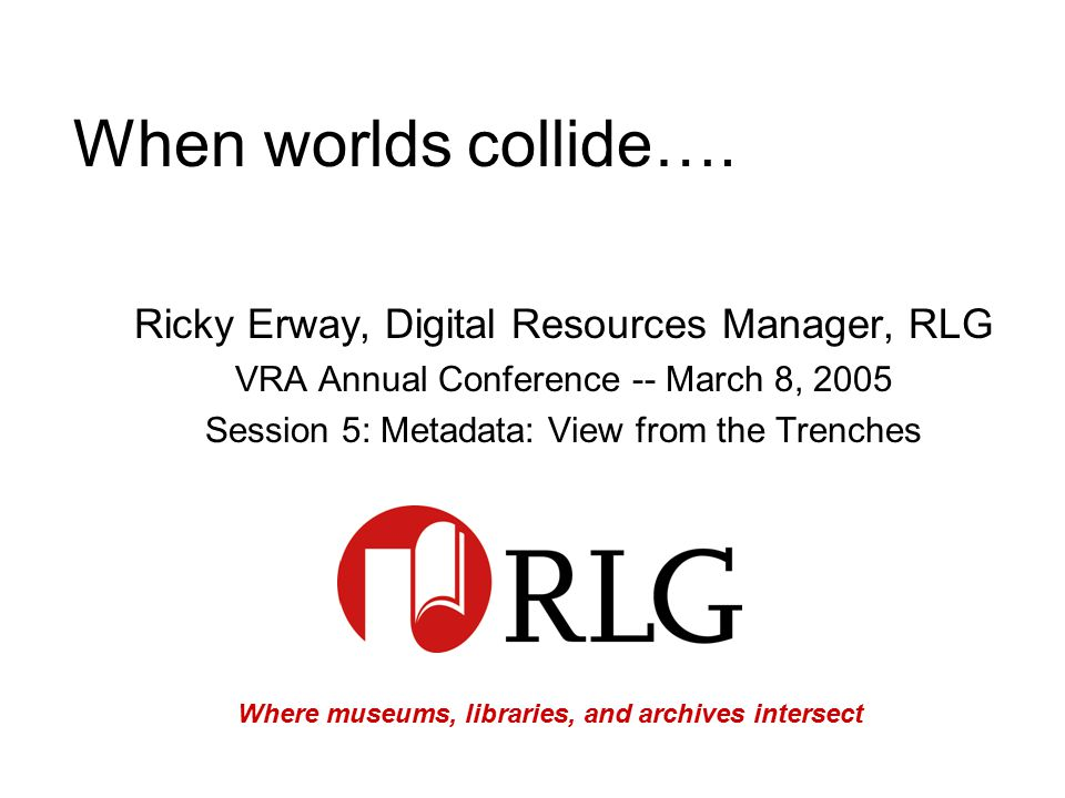 Where museums, libraries, and archives intersect When worlds collide….