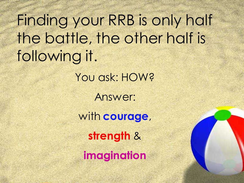Finding your RRB is only half the battle, the other half is following it.