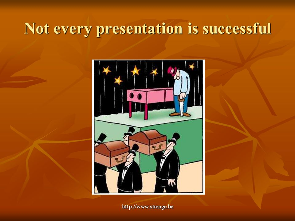 http://www.strenge.be Not every presentation is successful
