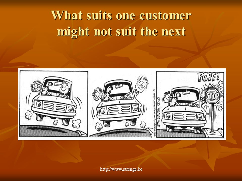 http://www.strenge.be What suits one customer might not suit the next