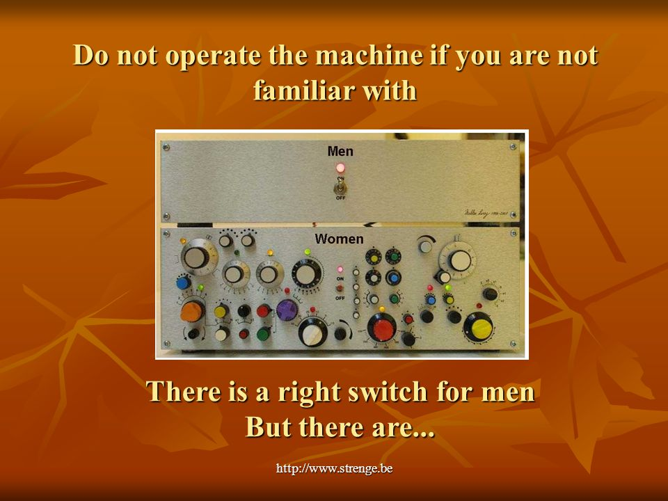 http://www.strenge.be Do not operate the machine if you are not familiar with There is a right switch for men But there are...