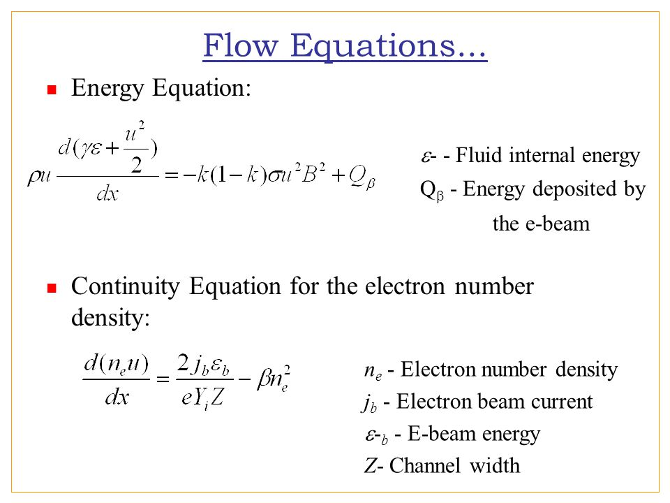 The Role of Control Electron beam current as the control element Maximizing energy extraction while minimizing energy spent on the e-beam ionization Minimizing adverse pressure gradients Attaining prescribed values of flow variables at the channel exit Minimizing the entropy rise in the channel