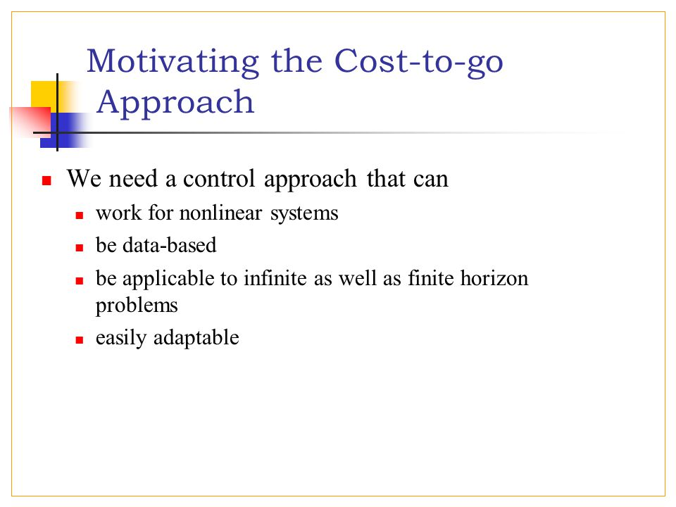Motivating the Cost-to-go Approach... Linear time invariant system: Parameterizing,