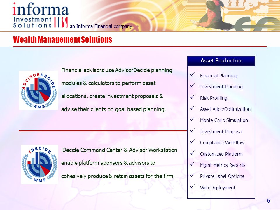 an Informa Financial company 6 Wealth Management Solutions Financial advisors use AdvisorDecide planning modules & calculators to perform asset alloca