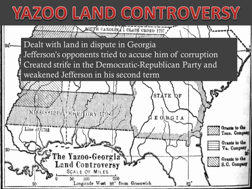 Dealt with land in dispute in Georgia Jefferson's opponents tried to accuse him of corruption Created strife in the Democratic-Republican Party and weakened Jefferson in his second term