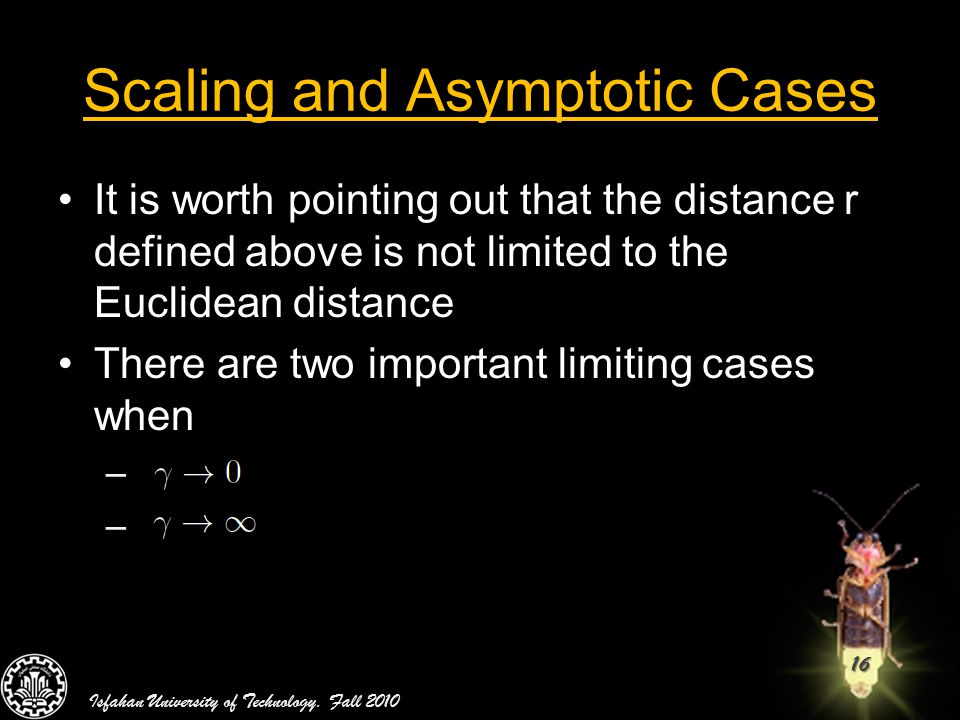 16 Scaling and Asymptotic Cases It is worth pointing out that the distance r defined above is not limited to the Euclidean distance There are two impo