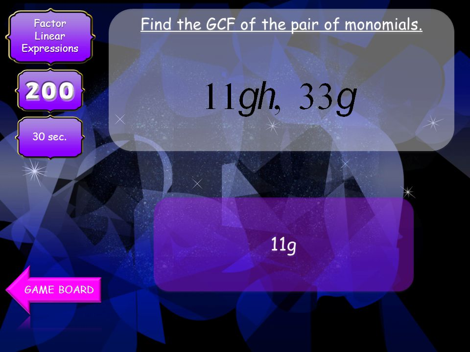 Find the GCF of the pair of monomials. 5 5 30 sec. FactorLinearExpressions