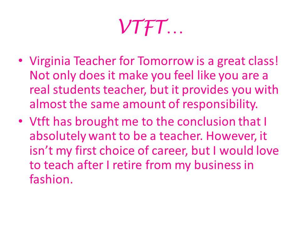 VTFT… Virginia Teacher for Tomorrow is a great class.