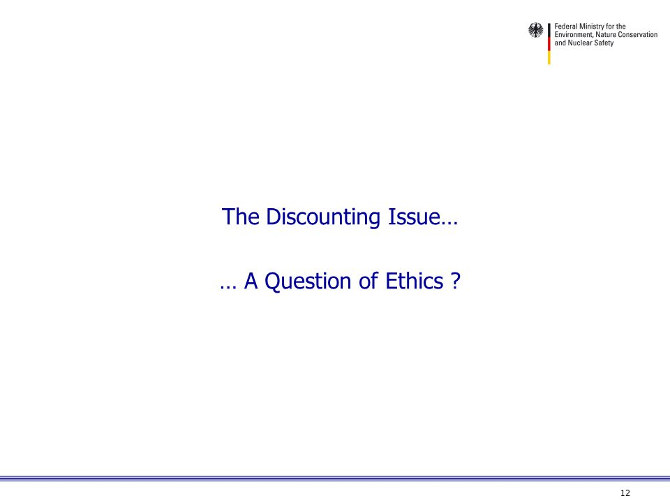 12 The Discounting Issue… … A Question of Ethics