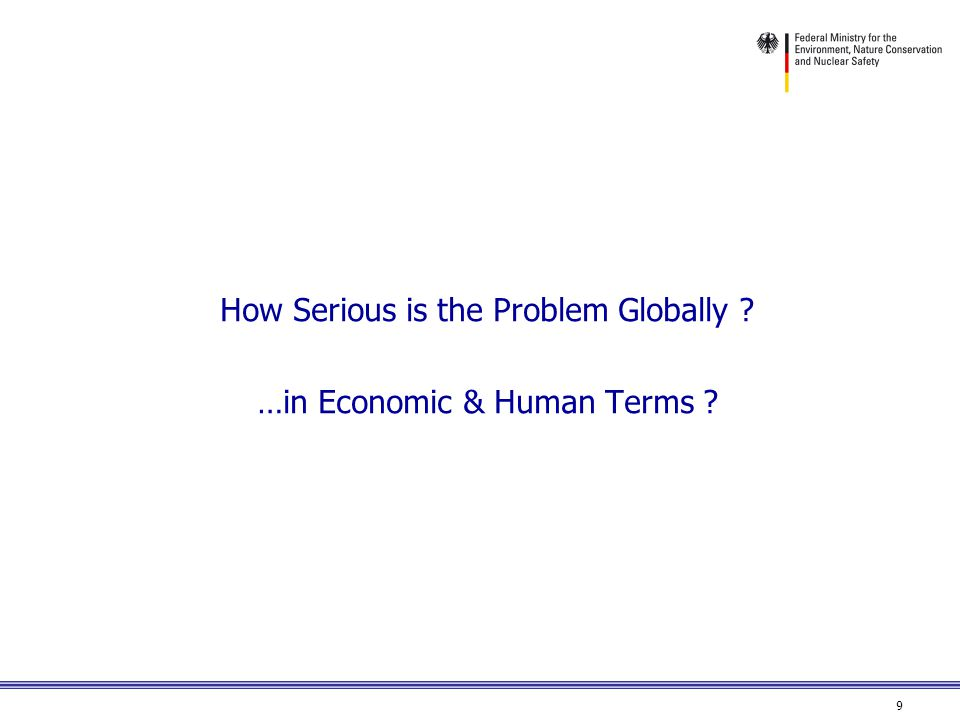 9 How Serious is the Problem Globally …in Economic & Human Terms