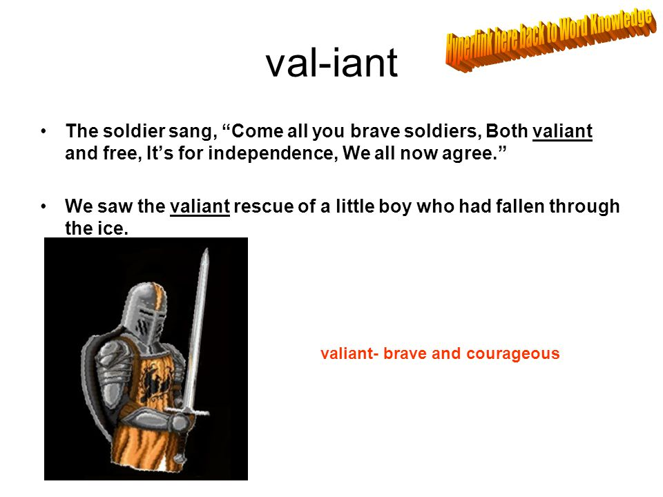 """val-iant The soldier sang, """"Come all you brave soldiers, Both valiant and free, It's for independence, We all now agree."""" We saw the valiant rescue of"""