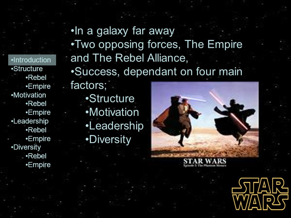 Introduction Structure Rebel Empire Motivation Rebel Empire Leadership Rebel Empire Diversity Rebel Empire In a galaxy far away Two opposing forces, T