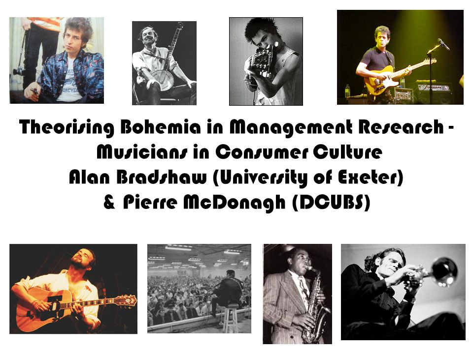 Theorising Bohemia in Management Research - Musicians in Consumer Culture Alan Bradshaw (University of Exeter) & Pierre McDonagh (DCUBS)