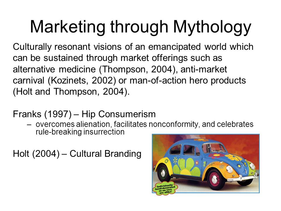 Marketing through Mythology Culturally resonant visions of an emancipated world which can be sustained through market offerings such as alternative me