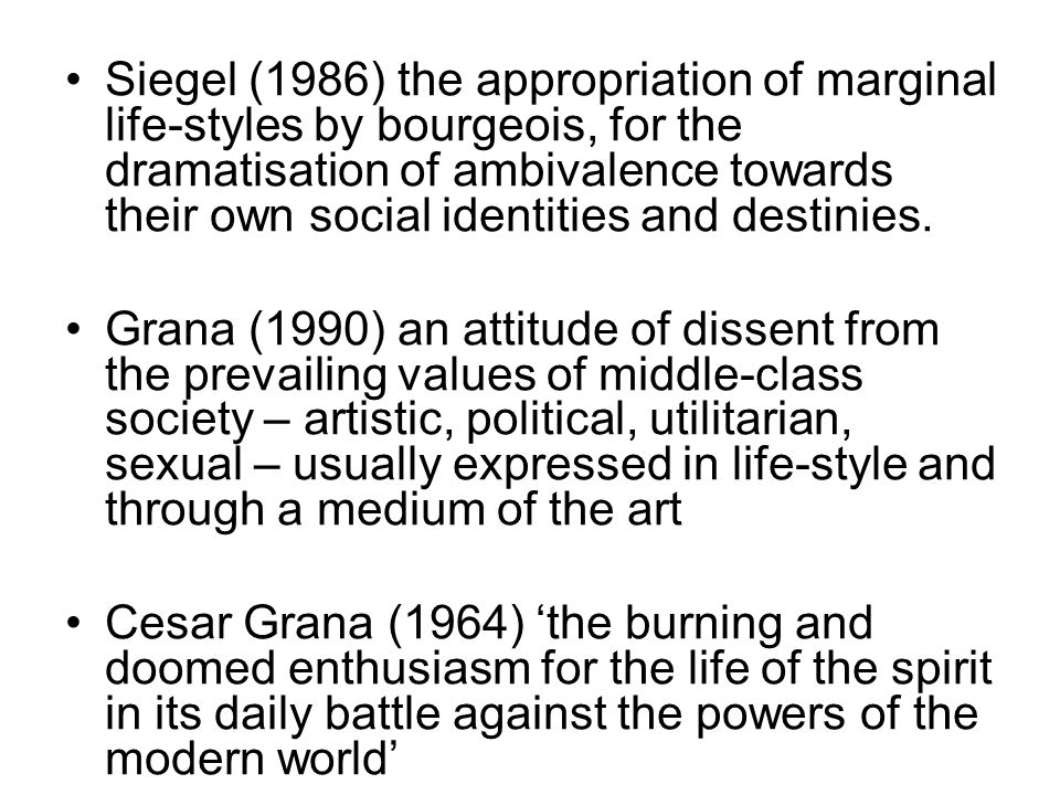 Siegel (1986) the appropriation of marginal life-styles by bourgeois, for the dramatisation of ambivalence towards their own social identities and des