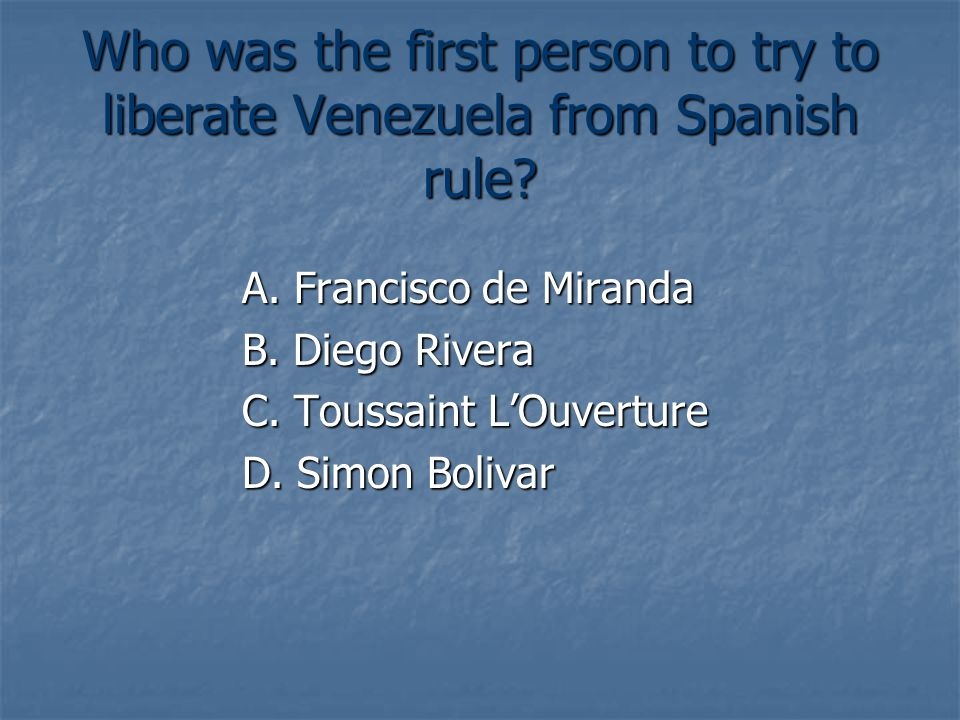 Who was the first person to try to liberate Venezuela from Spanish rule.