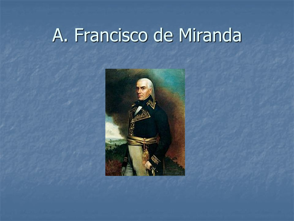 A. Francisco de Miranda