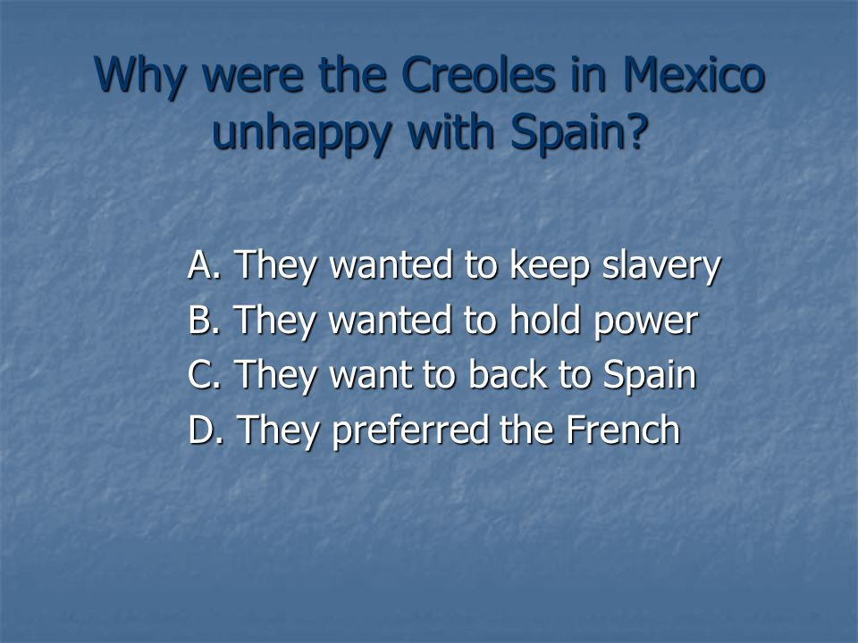 Why were the Creoles in Mexico unhappy with Spain.