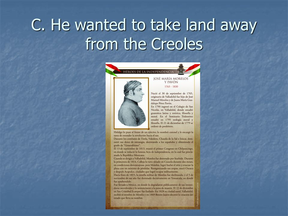 C. He wanted to take land away from the Creoles