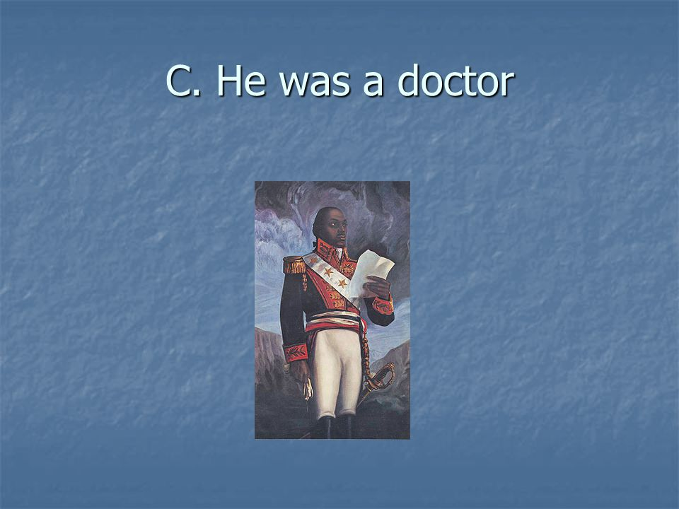 C. He was a doctor