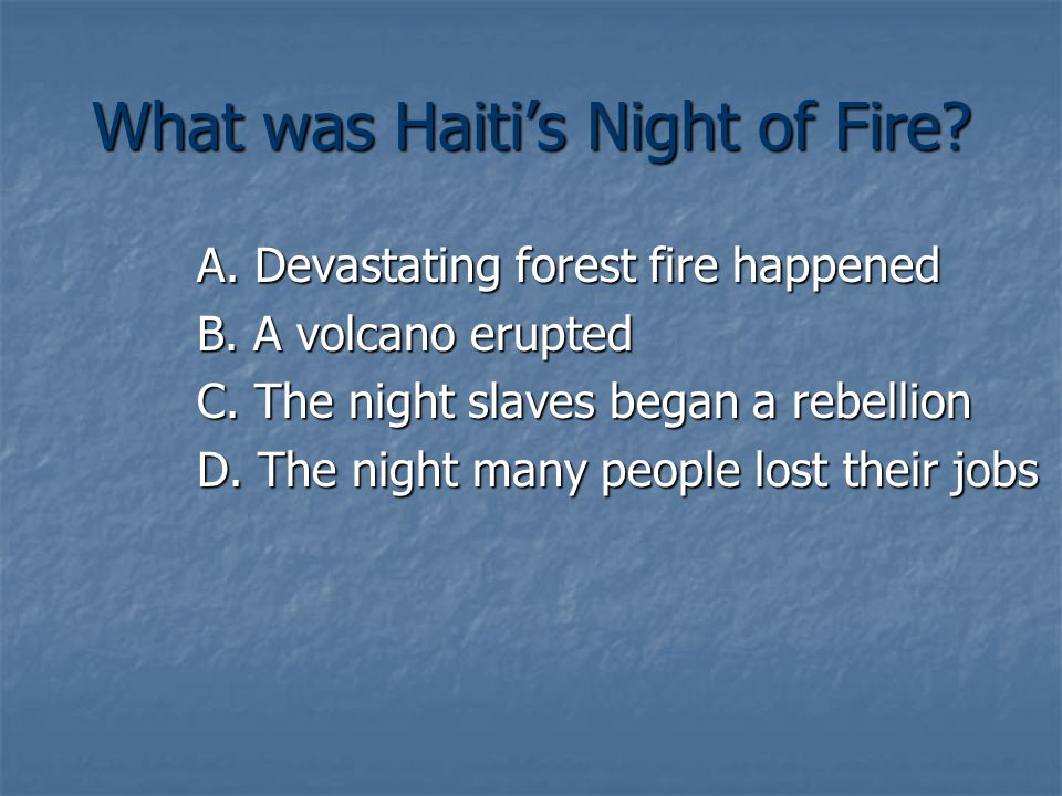 What was Haiti's Night of Fire. A. Devastating forest fire happened B.