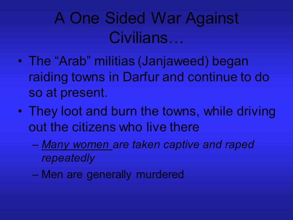 """A One Sided War Against Civilians… The """"Arab"""" militias (Janjaweed) began raiding towns in Darfur and continue to do so at present. They loot and burn"""