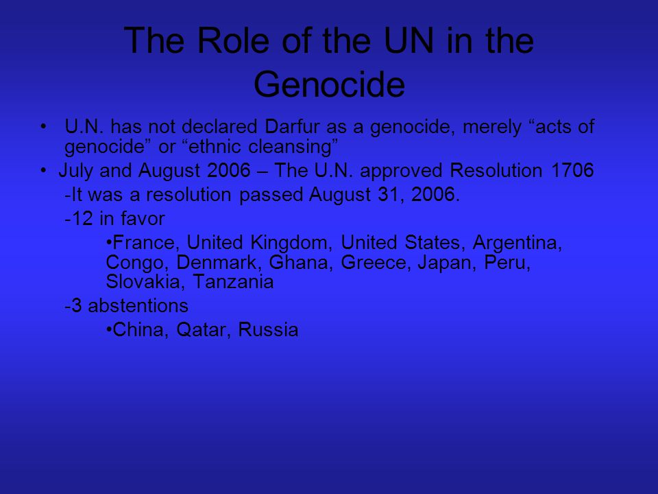 """The Role of the UN in the Genocide U.N. has not declared Darfur as a genocide, merely """"acts of genocide"""" or """"ethnic cleansing"""" July and August 2006 –"""