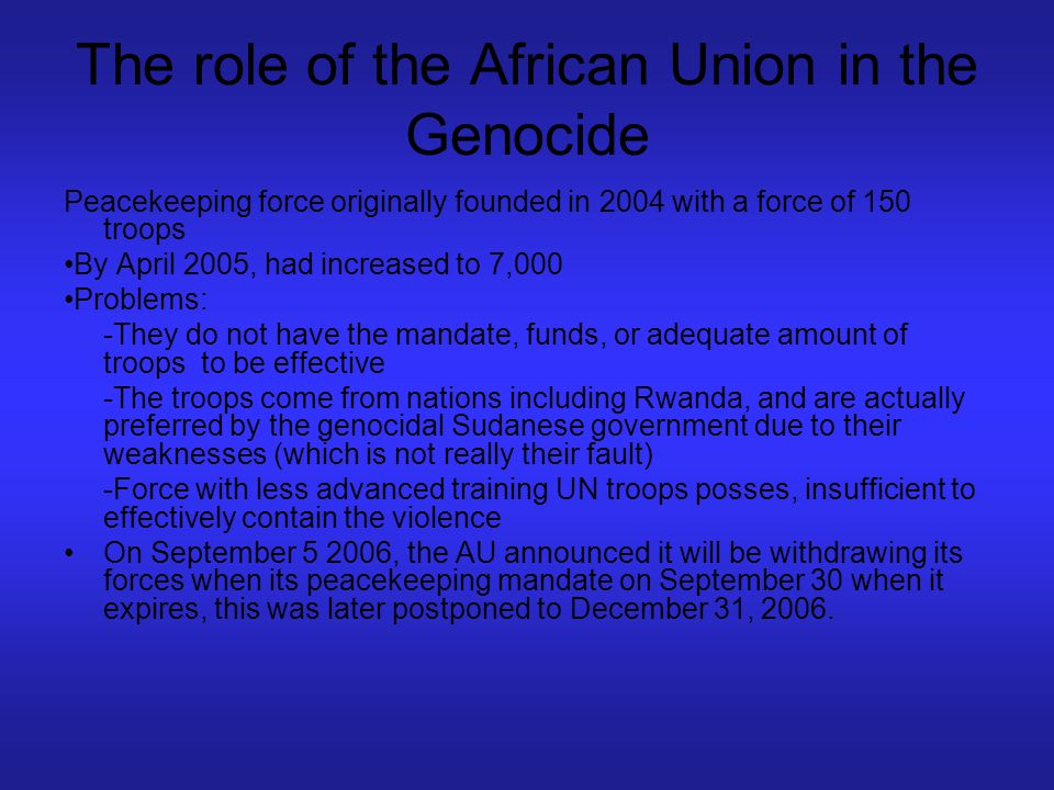 The role of the African Union in the Genocide Peacekeeping force originally founded in 2004 with a force of 150 troops By April 2005, had increased to
