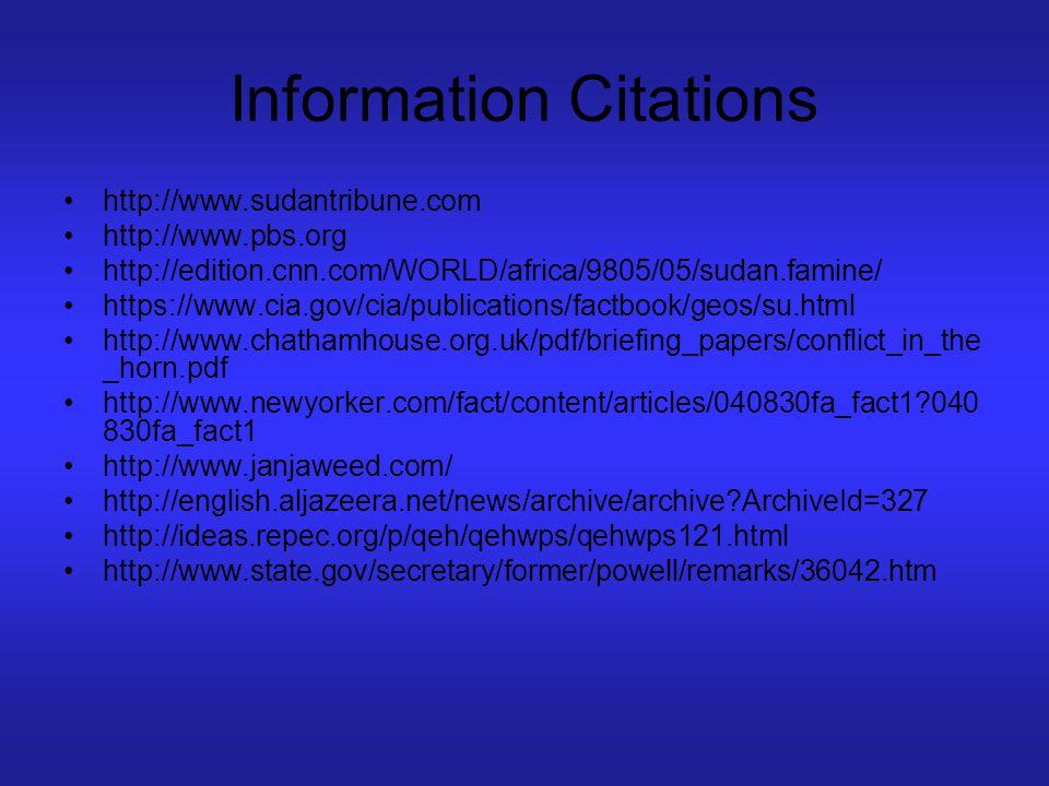 Information Citations http://www.sudantribune.com http://www.pbs.org http://edition.cnn.com/WORLD/africa/9805/05/sudan.famine/ https://www.cia.gov/cia