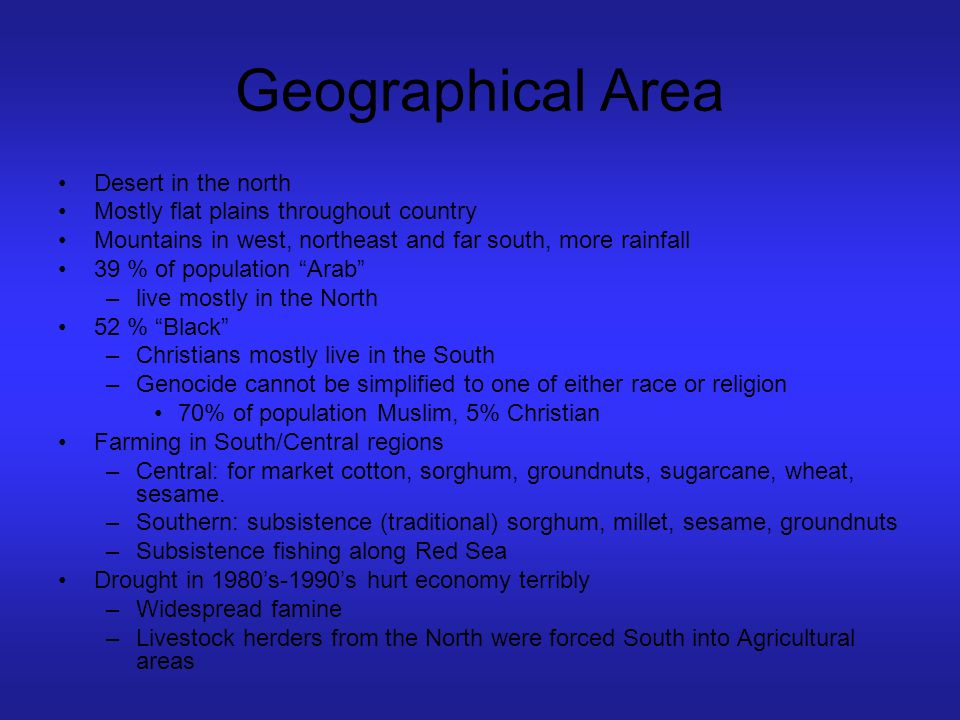 Geographical Area Desert in the north Mostly flat plains throughout country Mountains in west, northeast and far south, more rainfall 39 % of populati