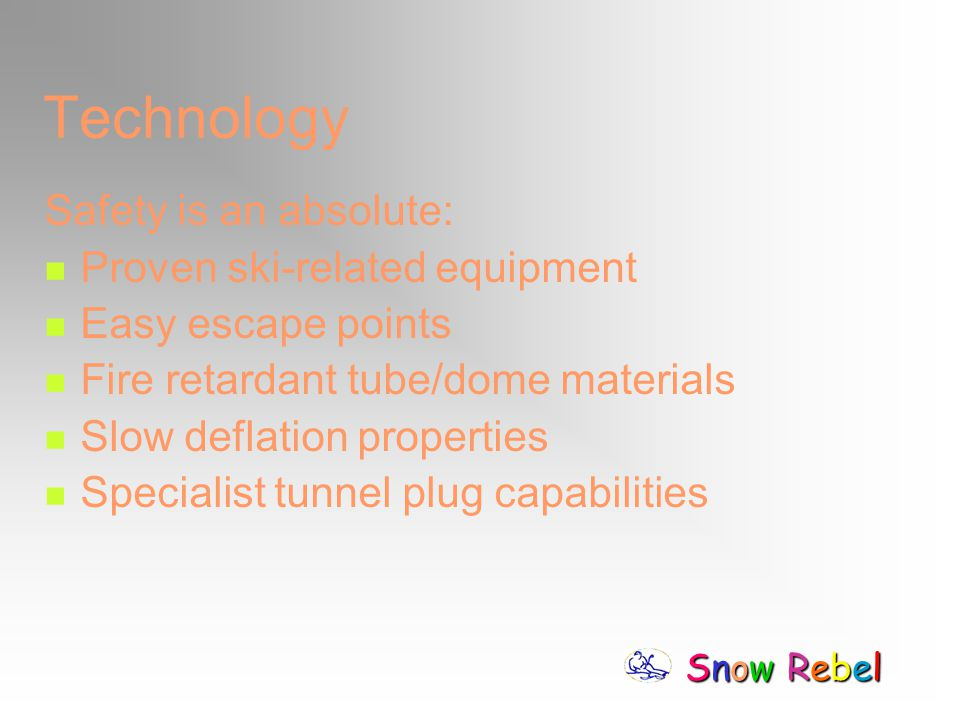 Snow RebelSnow RebelSnow RebelSnow Rebel Technology Safety is an absolute: Proven ski-related equipment Easy escape points Fire retardant tube/dome ma