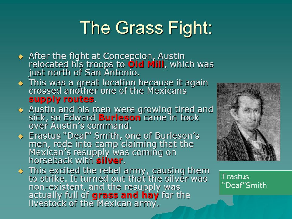 The Grass Fight:  After the fight at Concepcion, Austin relocated his troops to Old Mill, which was just north of San Antonio.  This was a great loc