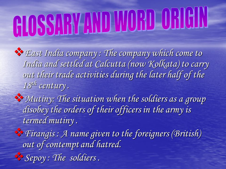  East India company : The company which come to India and settled at Calcutta (now Kolkata) to carry out their trade activities during the later half
