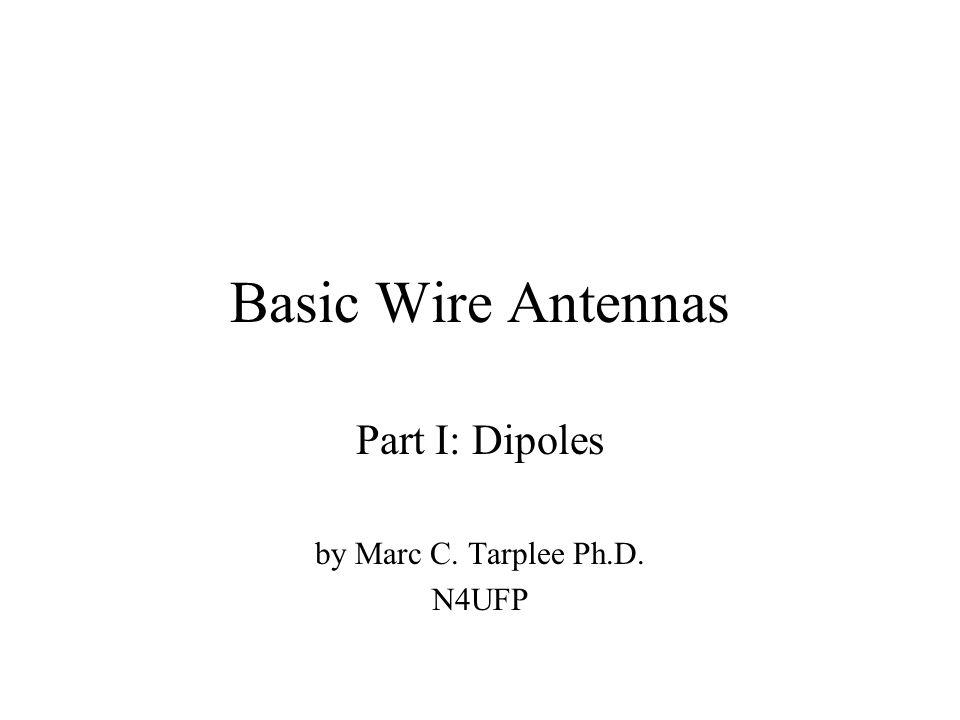 Basic Wire Antennas Part I: Dipoles by Marc C. Tarplee Ph.D. N4UFP