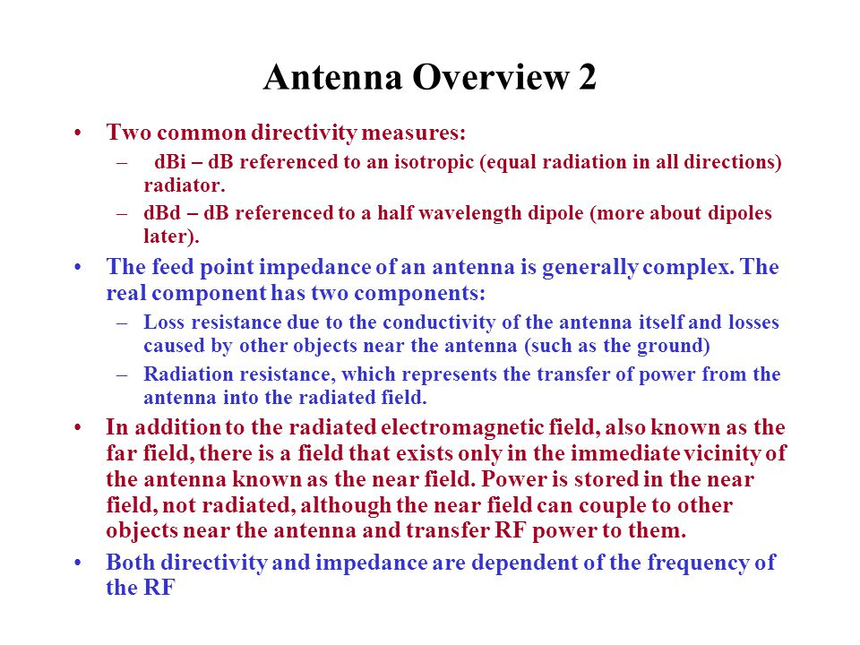 Antenna Overview 3 Antennas can be composed of any conductive material, although high conductivity materials such as aluminum and copper are the best choices.
