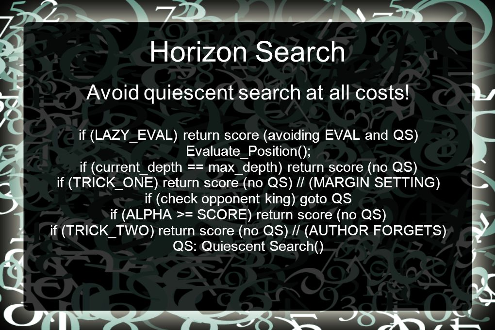 Horizon Search Avoid quiescent search at all costs.