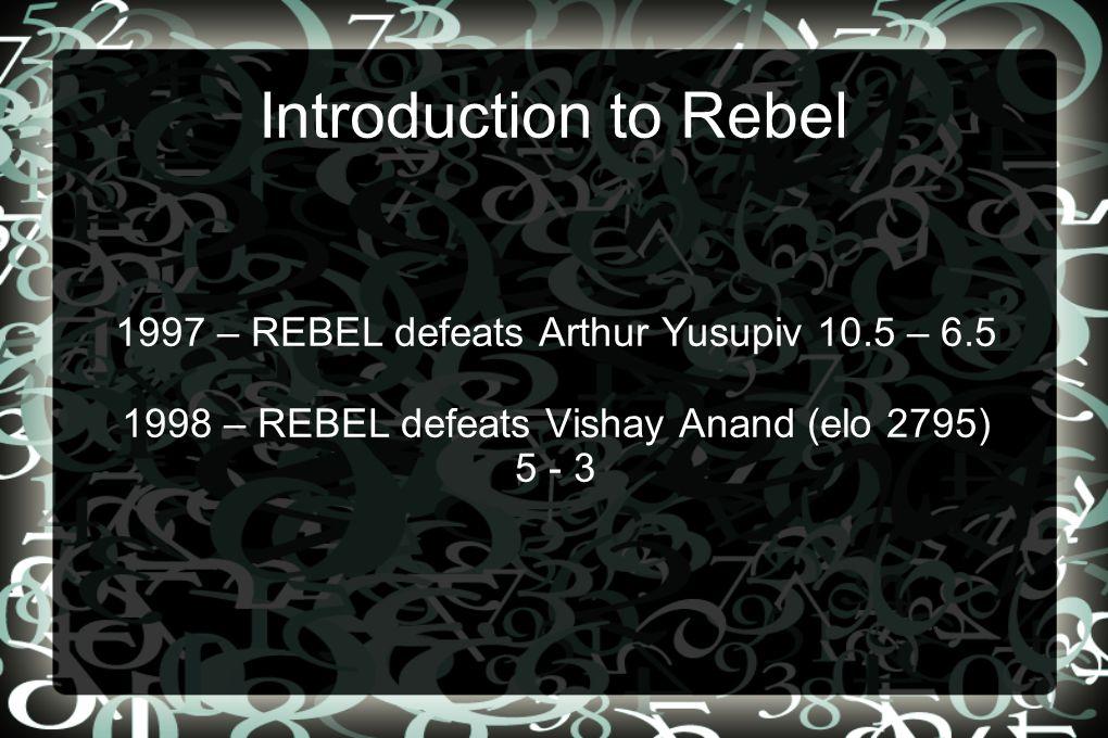 Introduction to Rebel 1997 – REBEL defeats Arthur Yusupiv 10.5 – 6.5 1998 – REBEL defeats Vishay Anand (elo 2795) 5 - 3