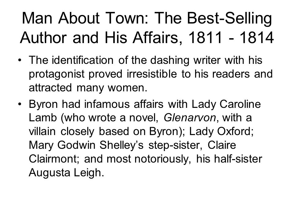 Man About Town: The Best-Selling Author and His Affairs, 1811 - 1814 The identification of the dashing writer with his protagonist proved irresistible