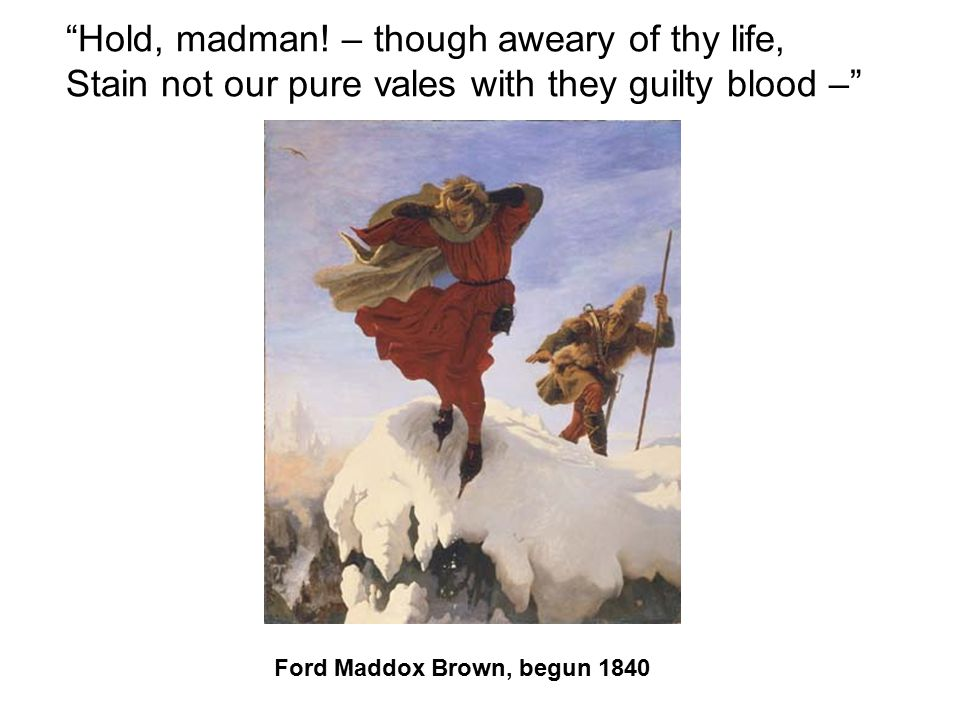 """Hold, madman! – though aweary of thy life, Stain not our pure vales with they guilty blood –"" Ford Maddox Brown, begun 1840"