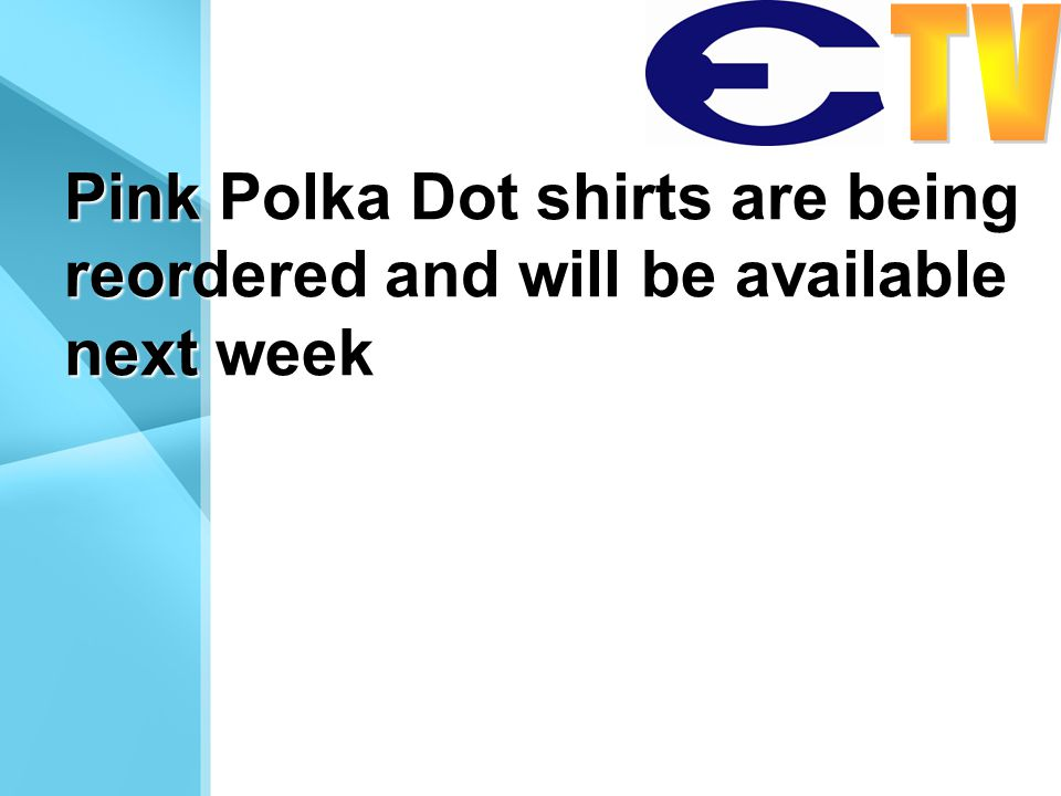 Pink Polka Dot shirts are being reordered and will be available next week