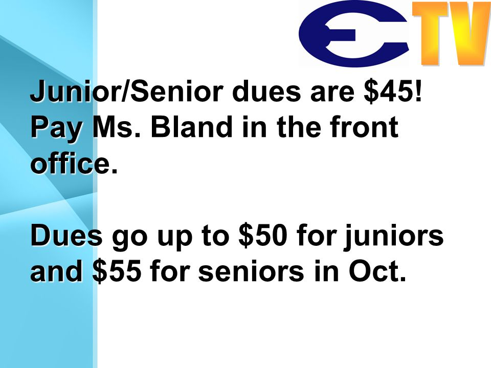 Junior/Senior dues are $45! Pay Ms. Bland in the front office. Dues go up to $50 for juniors and $55 for seniors in Oct.