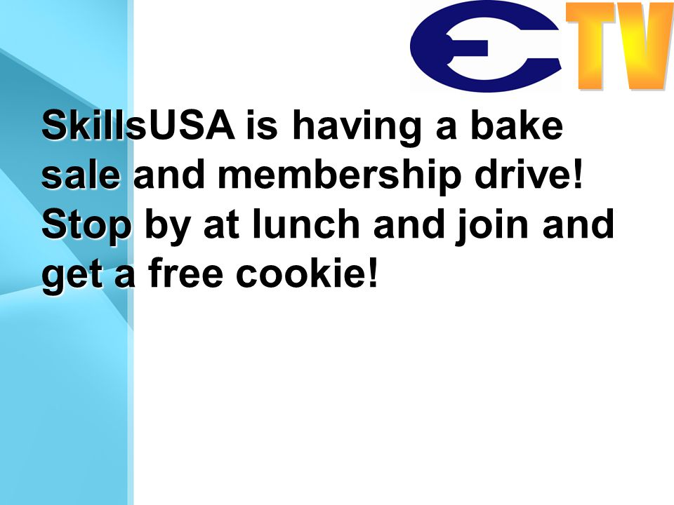 SkillsUSA is having a bake sale and membership drive! Stop by at lunch and join and get a free cookie!