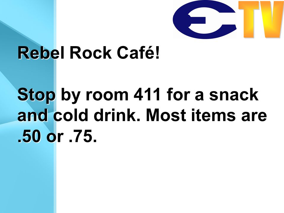 Rebel Rock Café! Stop by room 411 for a snack and cold drink. Most items are.50 or.75.